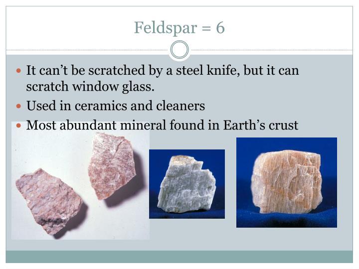 Feldspar = 6