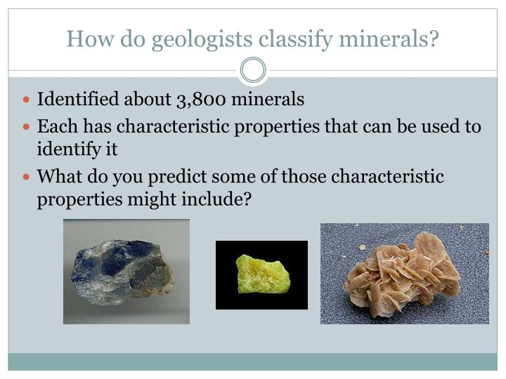 How do geologists classify minerals?