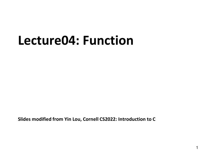 Lecture04 function slides modified from yin lou cornell cs2022 introduction to c