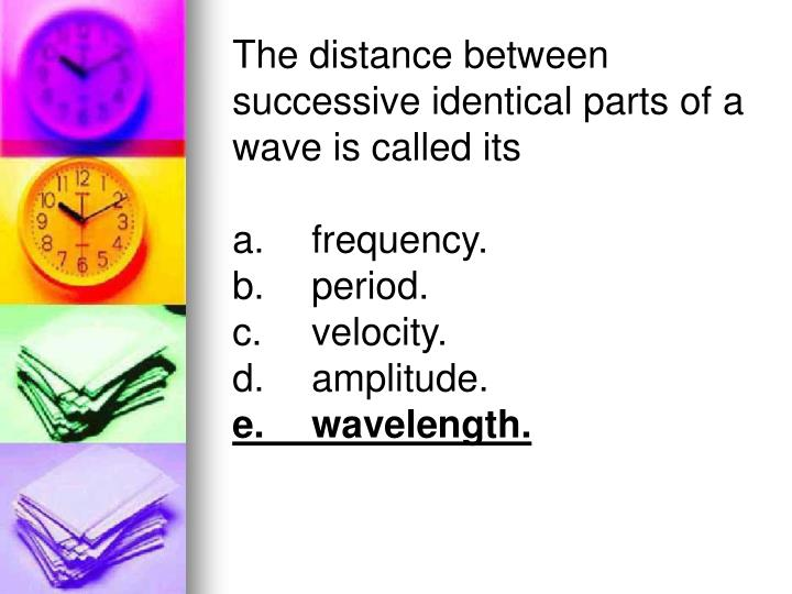 The distance between successive identical parts of a wave is called its