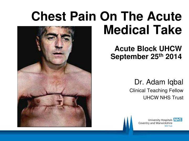 chest pain on the acute medical take acute block uhcw september 25 th 2014 n.