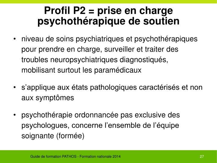 Profil P2 = prise en charge psychothérapique de soutien