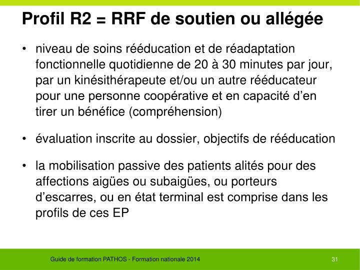 Profil R2 = RRF de soutien ou allégée