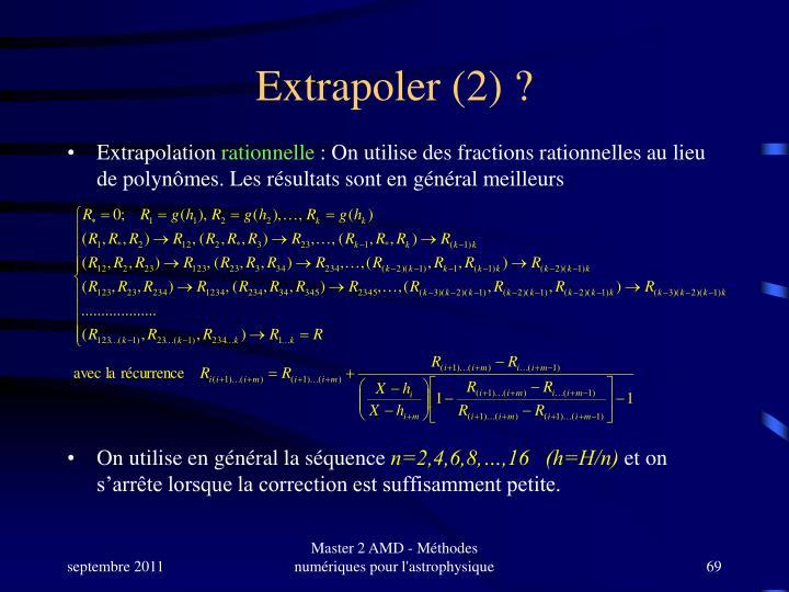 Extrapoler (2) ?