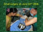 small surgery on june 22 nd 2006