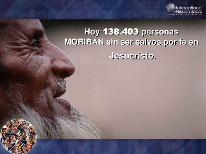 Hoy 138 403 personas morir n sin ser salvos por fe en jesucristo