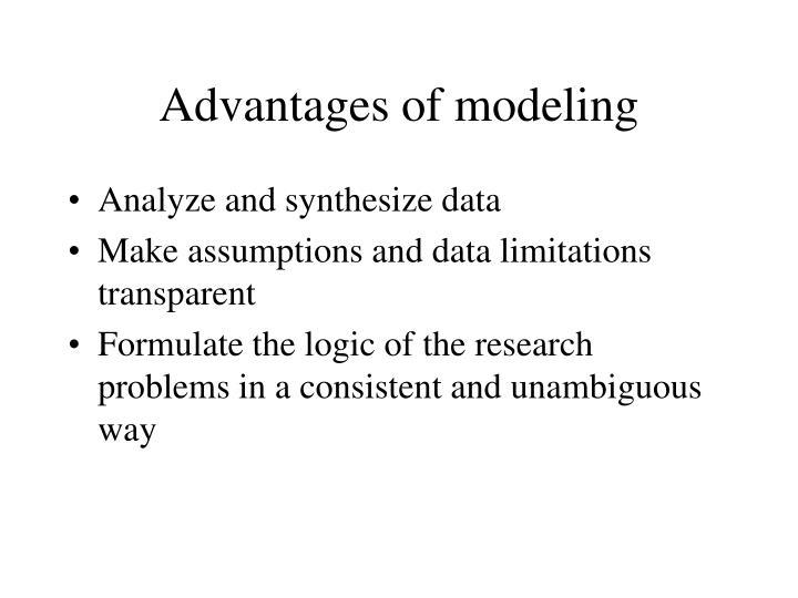 Advantages of modeling