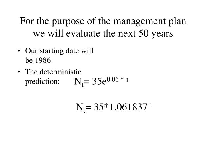 For the purpose of the management plan  we will evaluate the next 50 years