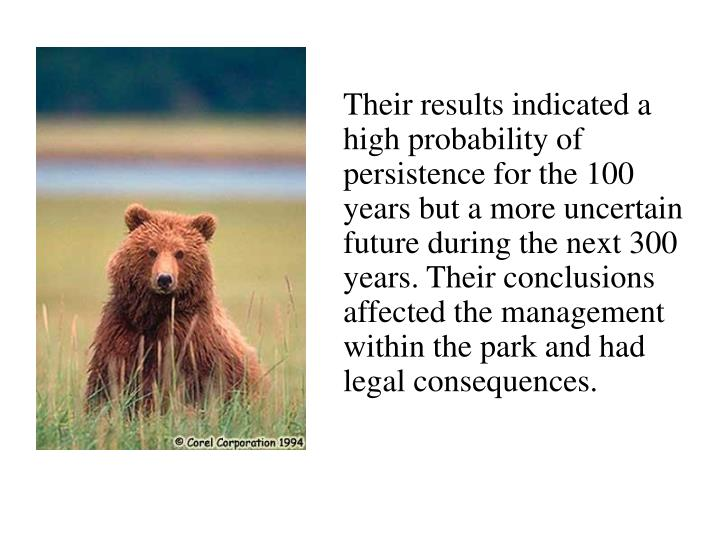 Their results indicated a high probability of persistence for the 100 years but a more uncertain future