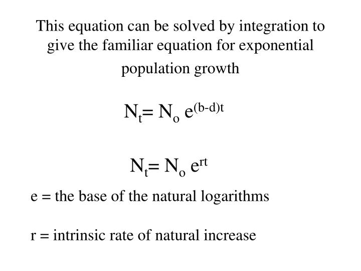 This equation can be solved by integration to give the familiar equation for exponential population growth