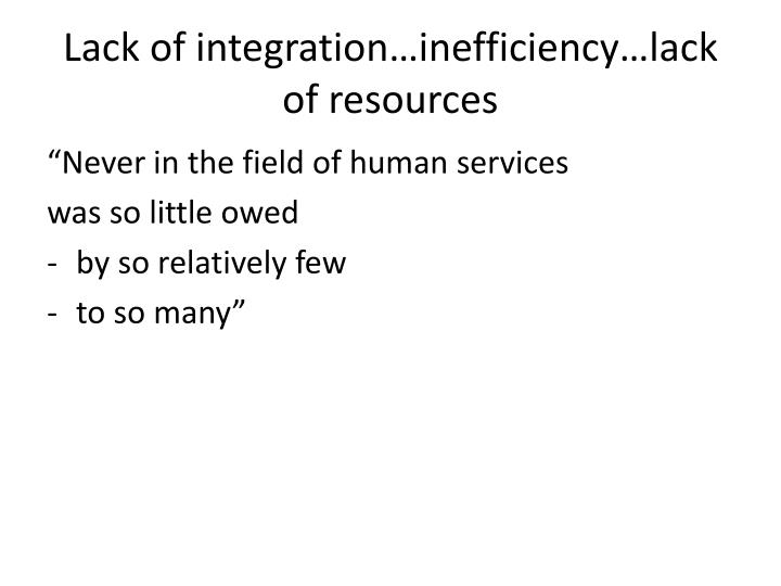 Lack of integration…inefficiency…lack of resources