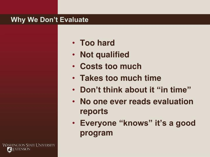 Why We Don't Evaluate