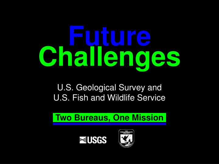 challenges u s geological survey and u s fish and wildlife service
