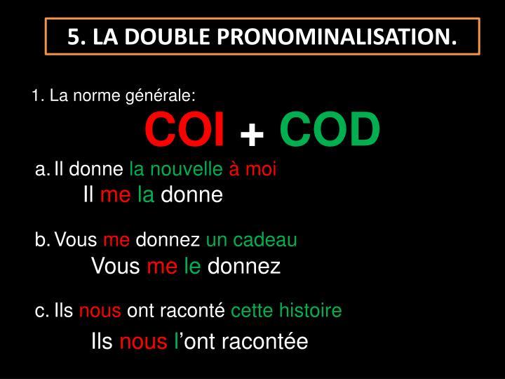 5. LA DOUBLE PRONOMINALISATION.