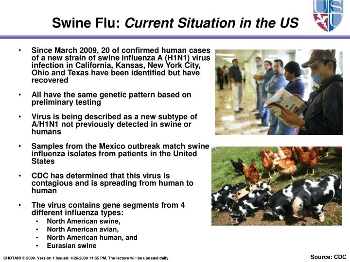 Since March 2009,20 of confirmed human cases ofa new strain ofswine influenza A (H1N1) virus infection in California, Kansas, New York City, Ohio and Texas have been identified but have recovered