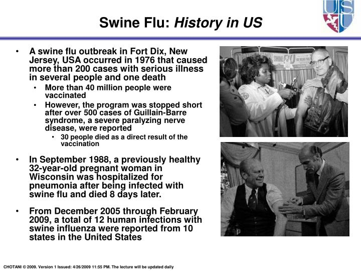 A swine flu outbreak in Fort Dix, New Jersey, USA occurred in 1976 that caused more than 200 cases with serious illness in several people and one death