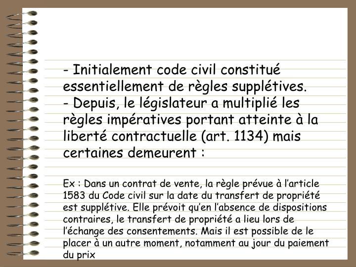Initialement code civil constitué essentiellement de règles supplétives.