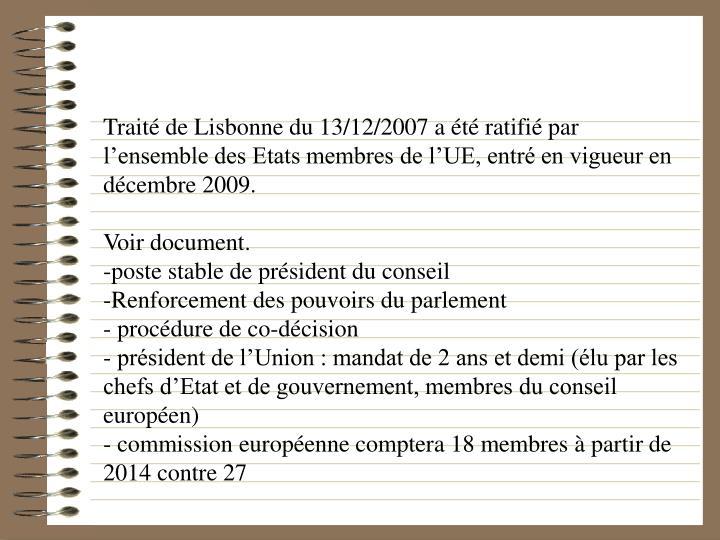 Traité de Lisbonne du 13/12/2007 a été ratifié par l'ensemble des Etats membres de l'UE, entré en vigueur en décembre 2009.