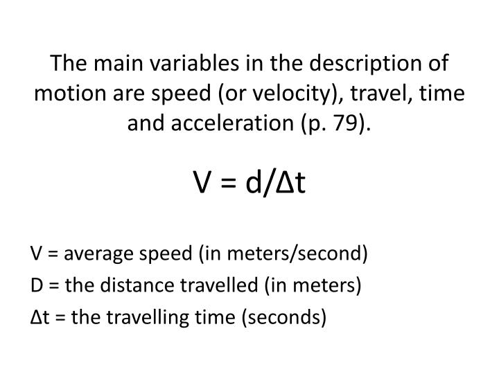 The main variables in the description of motion are speed (or velocity), travel, time and acceleration (p. 79).