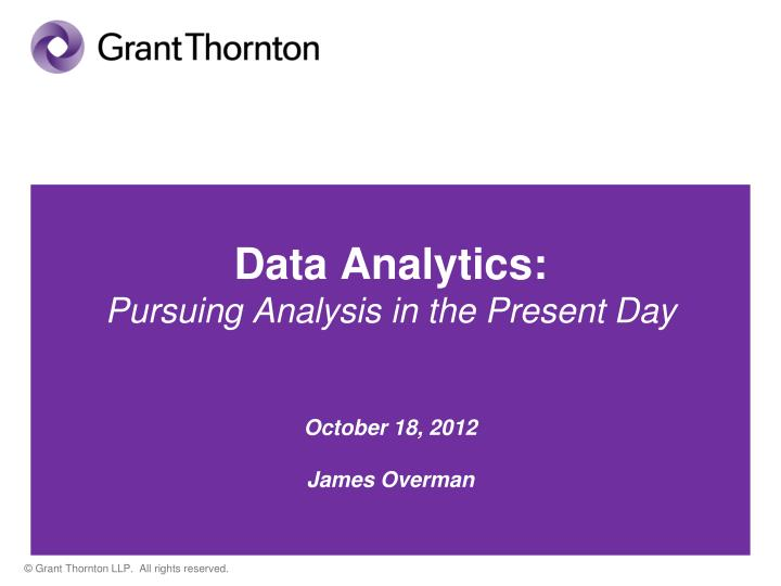 data analytics pursuing analysis in the present day october 18 2012 james overman n.