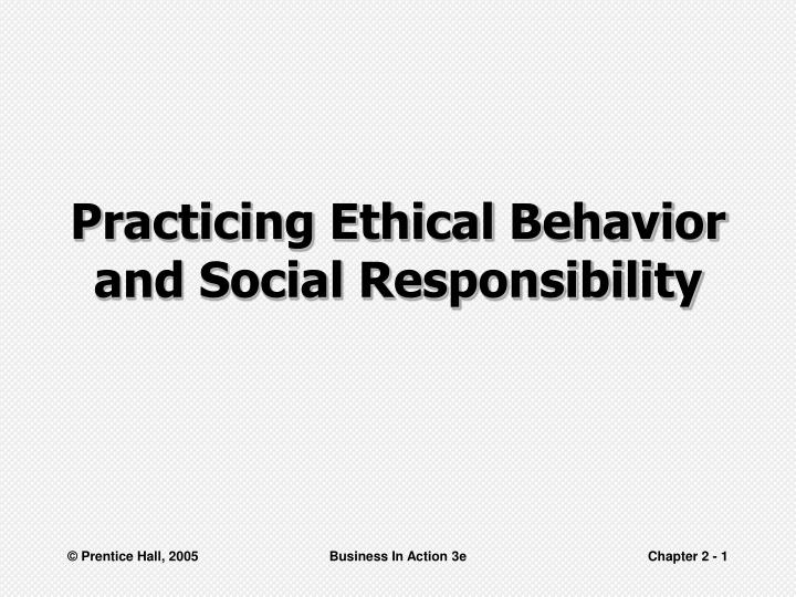 practicing ethical behavior and social responsibility n.