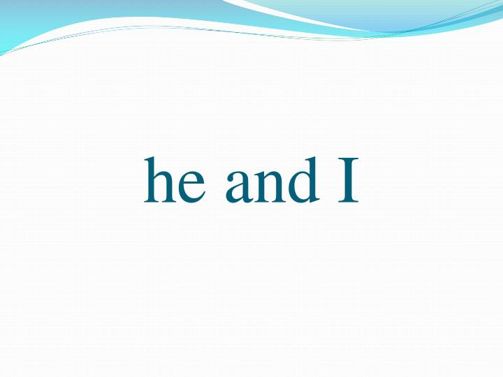 he and I