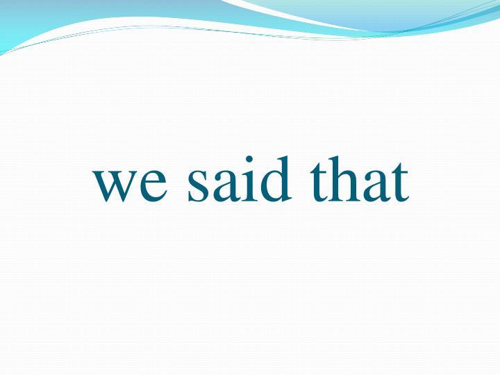 we said that