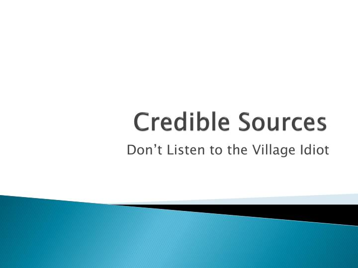 credible source Source credibility meaning: the degree to which people believe and trust what other people and organizations tell them about a particular product or service:  learn more.