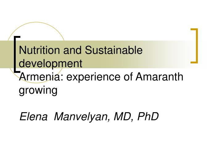 nutrition and sustainable development armenia experience of amaranth growing elena manvelyan md phd n.