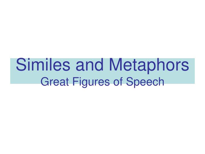 similes and metaphors great figures of speech n.