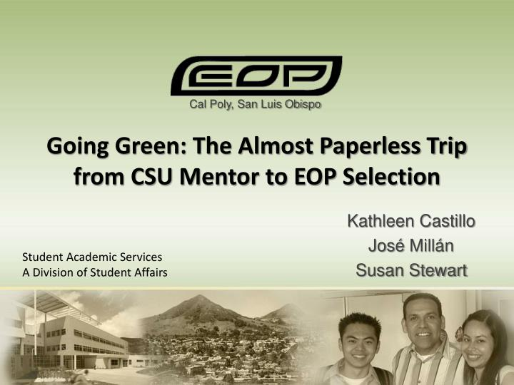 Going green the almost paperless trip from csu mentor to eop selection