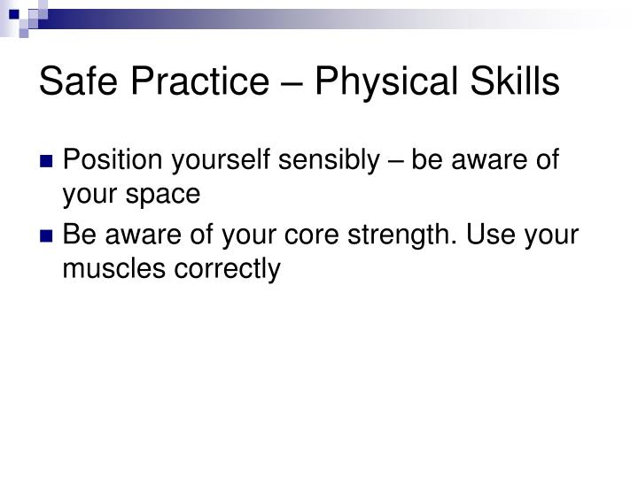 Safe Practice – Physical Skills