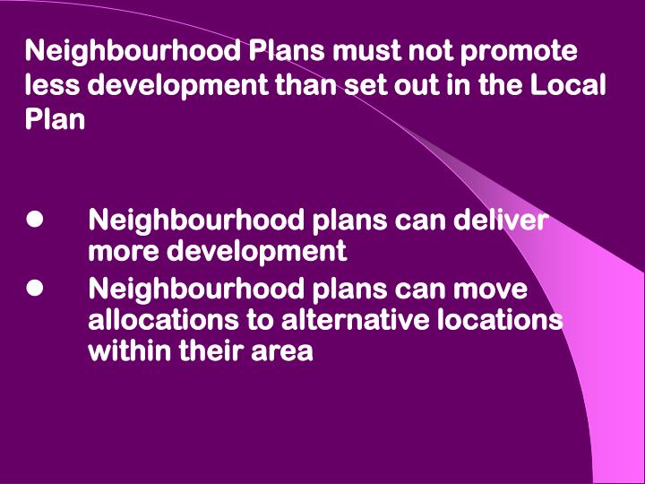 Neighbourhood Plans must not promote less development than set out in the Local Plan