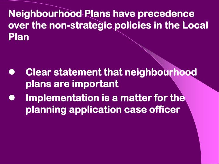 Neighbourhood Plans have precedence over the non-strategic policies in the Local Plan