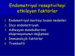 endometriyal reseptiviteyi etkileyen fakt rler