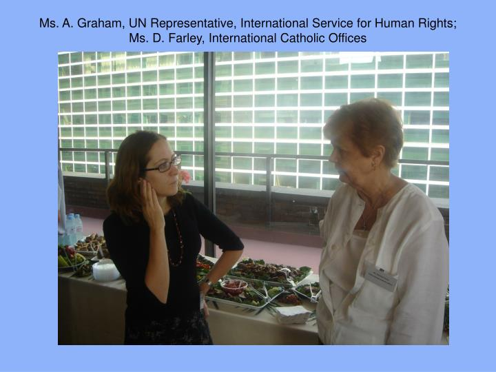 Ms. A. Graham, UN Representative, International Service for Human Rights; Ms. D. Farley, International Catholic Offices