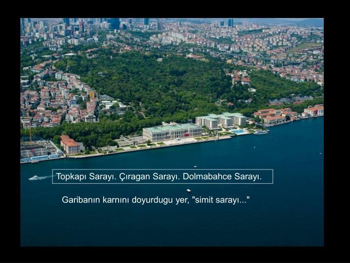 Topkapı Sarayı. Çıragan Sarayı. Dolmabahce Sarayı.