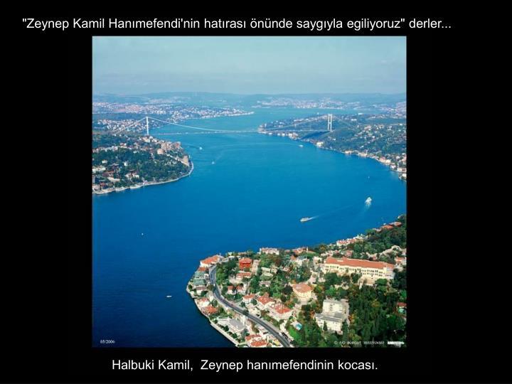 """""""Zeynep Kamil Hanımefendi'nin hatırası önünde saygıyla egiliyoruz"""" derler..."""