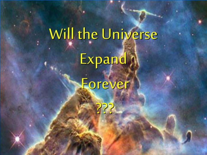 Will the Universe