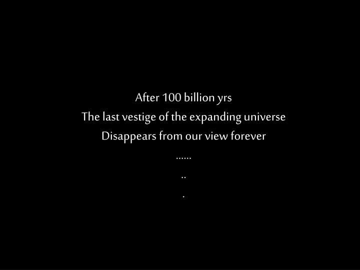 After 100 billion yrs