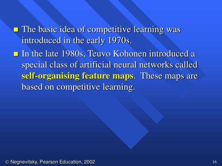 The basic idea of competitive learning was introduced in the early 1970s.