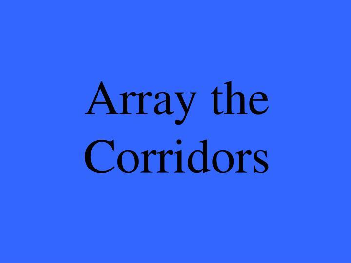 Array the Corridors
