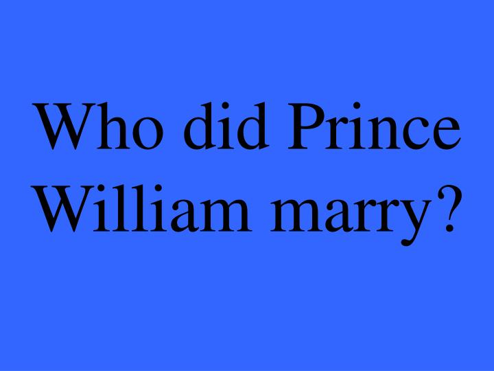 Who did Prince William marry?