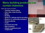 many building products can contain asbestos