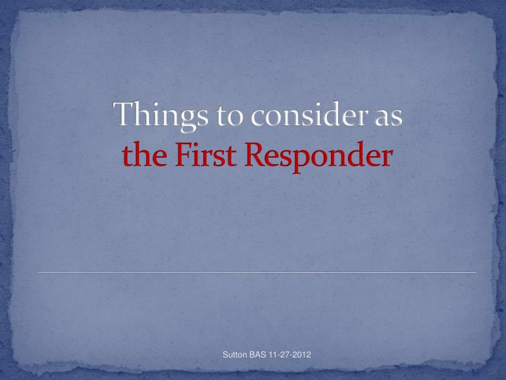 Things to consider as the first responder