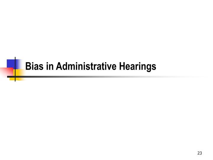Bias in Administrative Hearings
