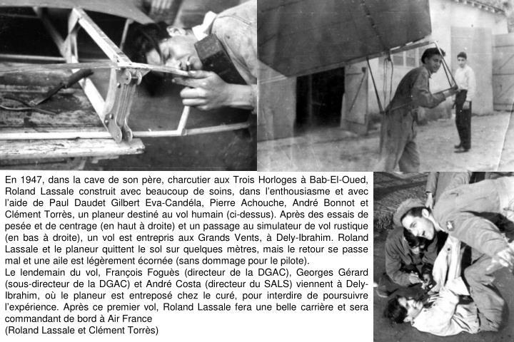 En 1947, dans la cave de son père, charcutier aux Trois Horloges à Bab-El-Oued, Roland Lassale construit avec beaucoup de soins, dans l