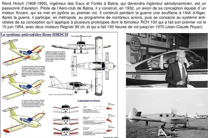 René Hirsch (1908-1995), ingénieur des Eaux et Forêts à Batna, qui deviendra ingénieur aérodynamicien, est un passionné d