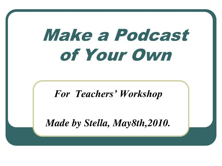 Make a podcast of your own