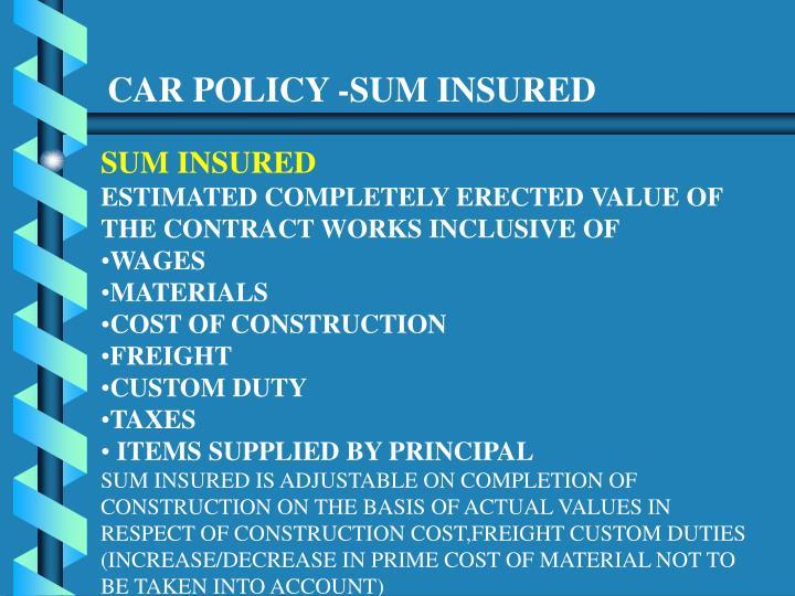 CAR POLICY -SUM INSURED